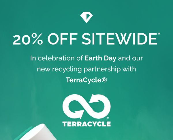 20% off sitewide! Celebrate Earth Day and our new TerraCycle recycling program
